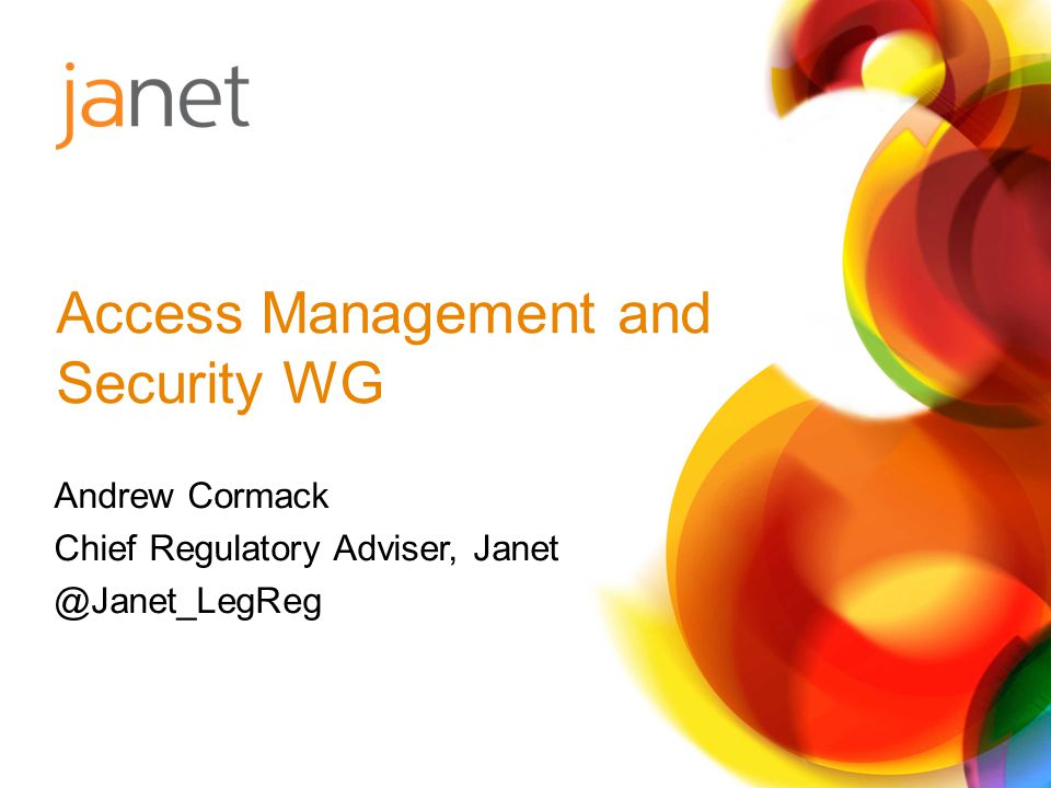 Andrew Cormack Chief Regulatory Adviser, Janet @Janet_LegReg Access Management and Security WG