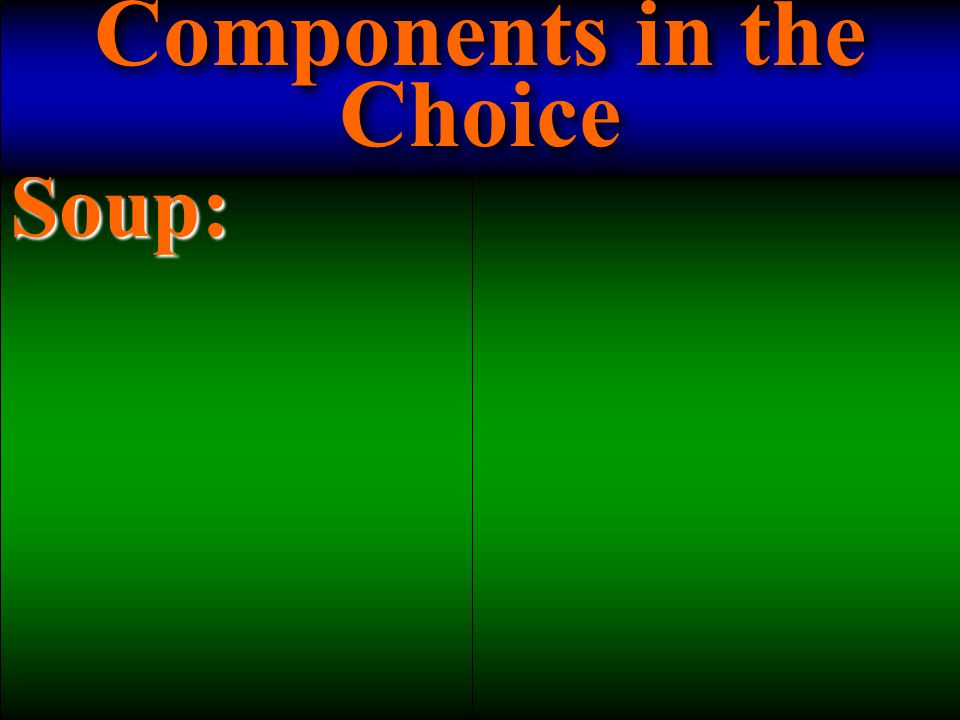 Soup: Components in the Choice
