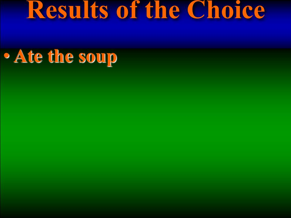 Ate the soup Ate the soup