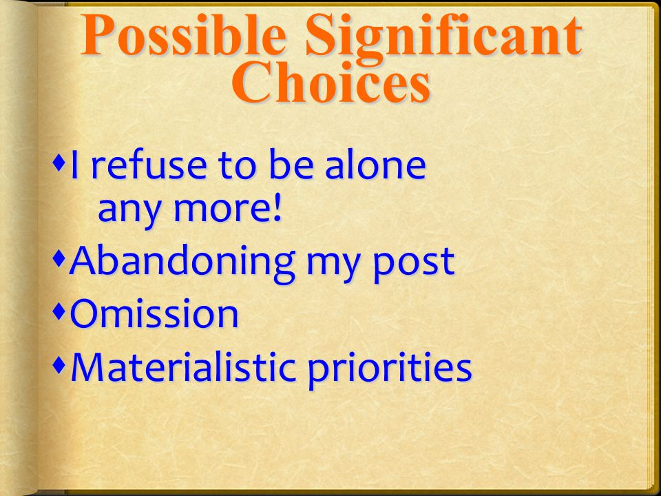 PossibleSignificant Choices Possible Significant Choices  I refuse to be alone any more.
