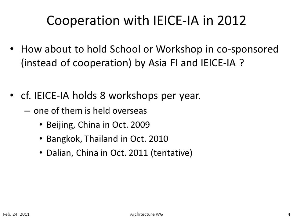 Cooperation with IEICE-IA in 2012 How about to hold School or Workshop in co-sponsored (instead of cooperation) by Asia FI and IEICE-IA .