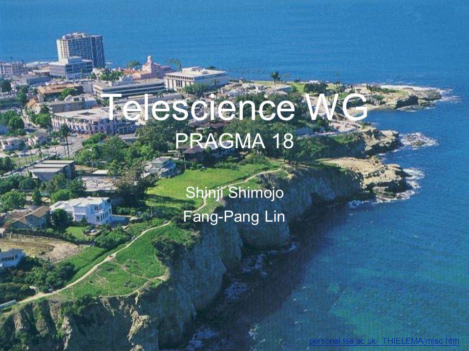 Shinji Shimojo Fang-Pang Lin Telescience WG PRAGMA 18 personal.lse.ac.uk/ THIELEMA/misc.htm