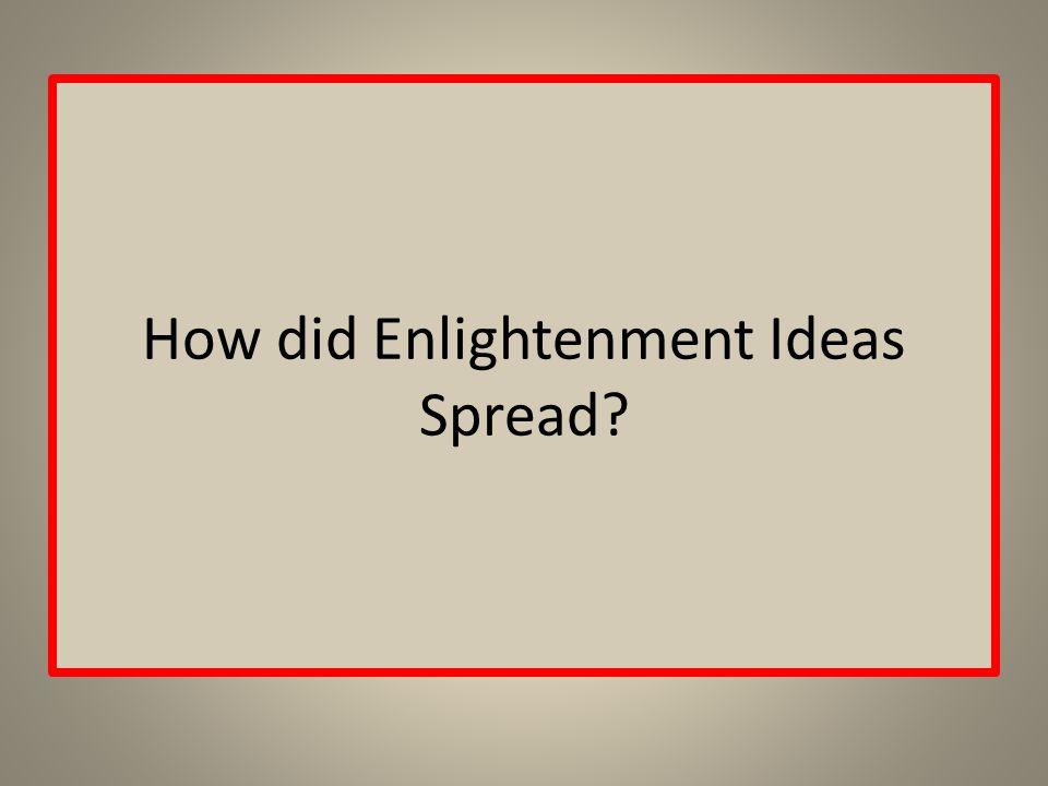 How did Enlightenment Ideas Spread?