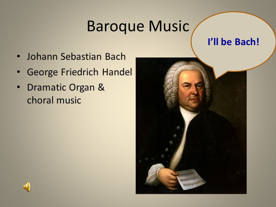 Baroque Music Johann Sebastian Bach George Friedrich Handel Dramatic Organ & choral music I'll be Bach!