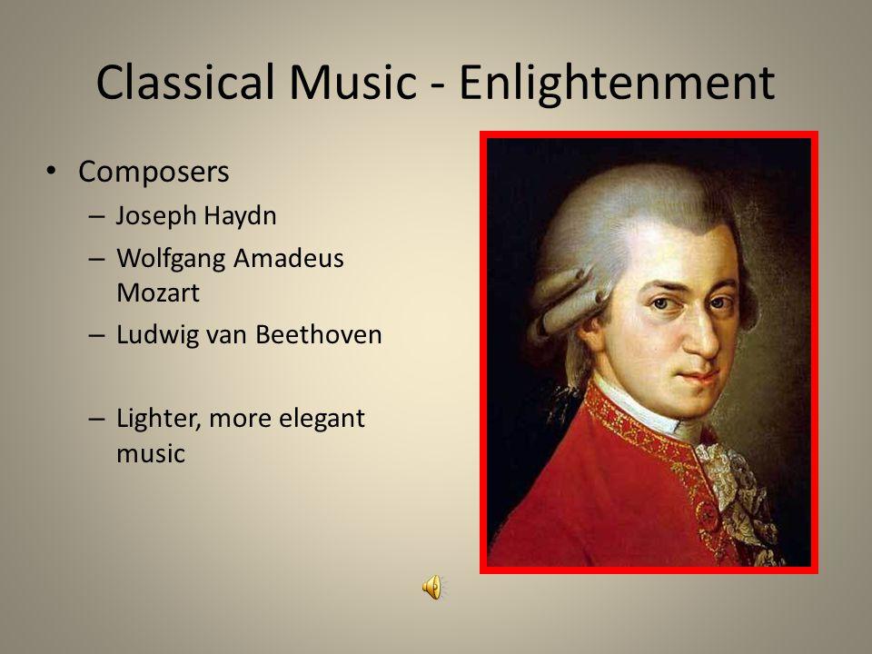 Classical Music - Enlightenment Composers – Joseph Haydn – Wolfgang Amadeus Mozart – Ludwig van Beethoven – Lighter, more elegant music