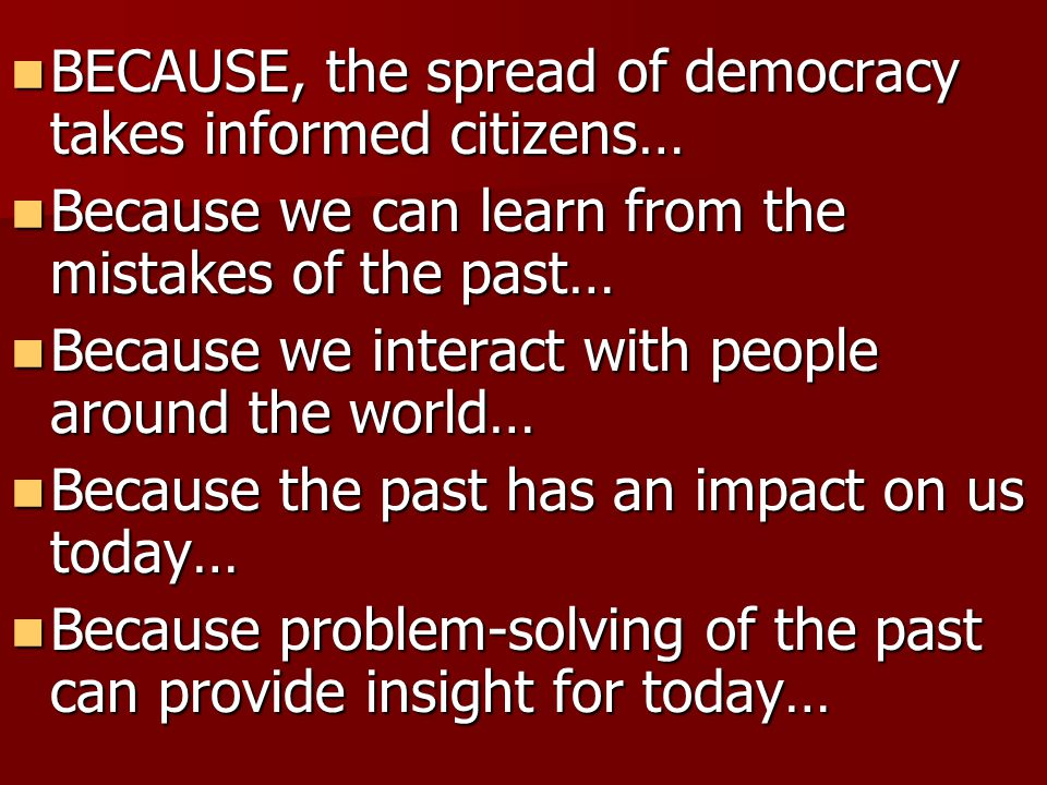 BECAUSE, the spread of democracy takes informed citizens… BECAUSE, the spread of democracy takes informed citizens… Because we can learn from the mist
