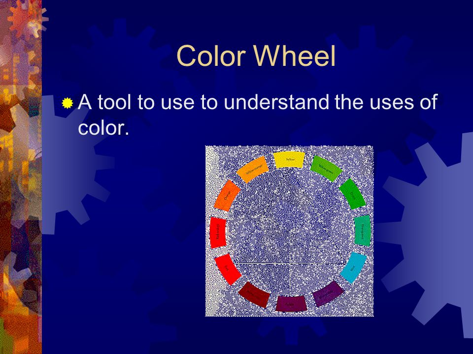 Color Wheel  Primary Color – natural colors; red, yellow, & blue  Secondary Colors – equal mixture of two primary colors;  Red & Yellow = Orange  Yellow & Blue = Green  Red & Blue = Purple/Violet
