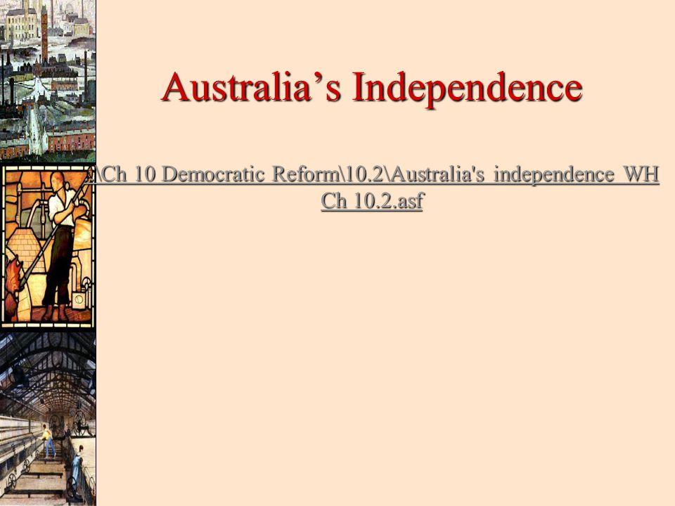Australia's Independence..\Ch 10 Democratic Reform\10.2\Australia s independence WH Ch 10.2.asf..\Ch 10 Democratic Reform\10.2\Australia s independence WH Ch 10.2.asf..\Ch 10 Democratic Reform\10.2\Australia s independence WH Ch 10.2.asf