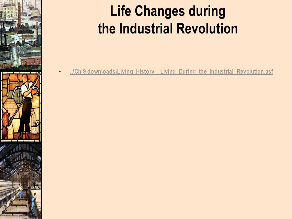 Life Changes during the Industrial Revolution..\Ch 9 downloads\Living_History__Living_During_the_Industrial_Revolution.asf