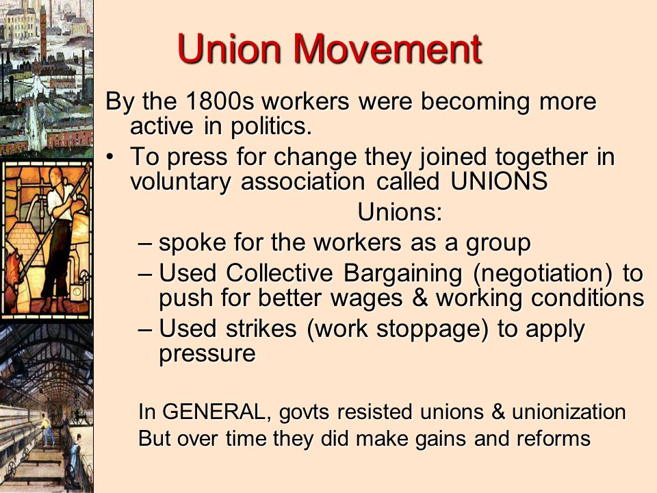 Union Movement By the 1800s workers were becoming more active in politics.