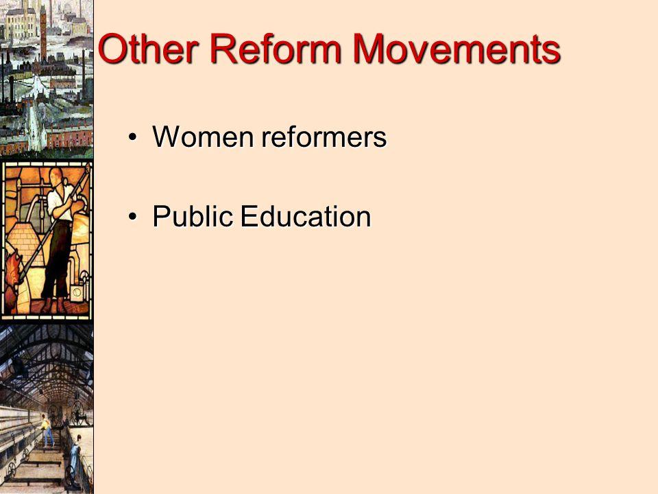 Other Reform Movements Women reformersWomen reformers Public EducationPublic Education