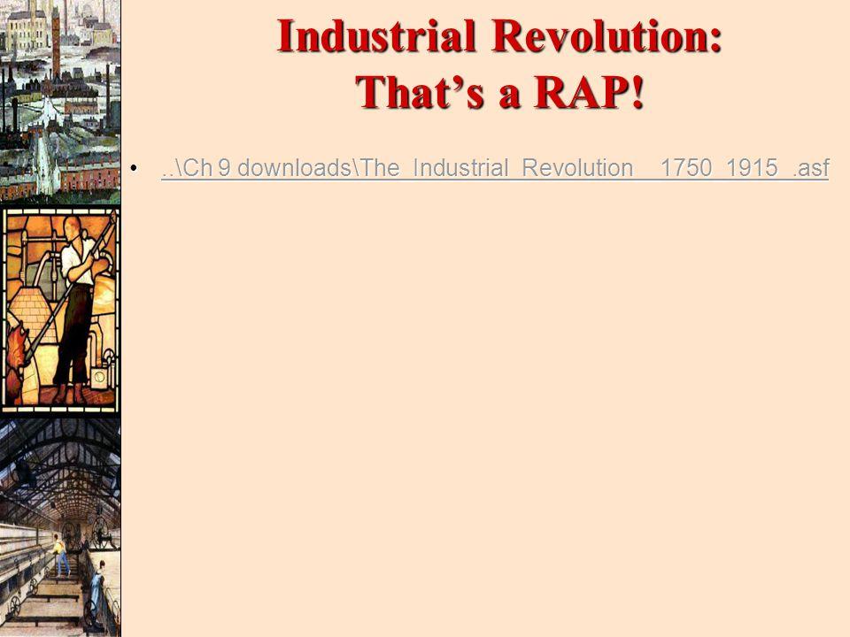 Industrial Revolution: That's a RAP!..\Ch 9 downloads\The_Industrial_Revolution__1750_1915_.asf..\Ch 9 downloads\The_Industrial_Revolution__1750_1915_.asf..\Ch 9 downloads\The_Industrial_Revolution__1750_1915_.asf..\Ch 9 downloads\The_Industrial_Revolution__1750_1915_.asf