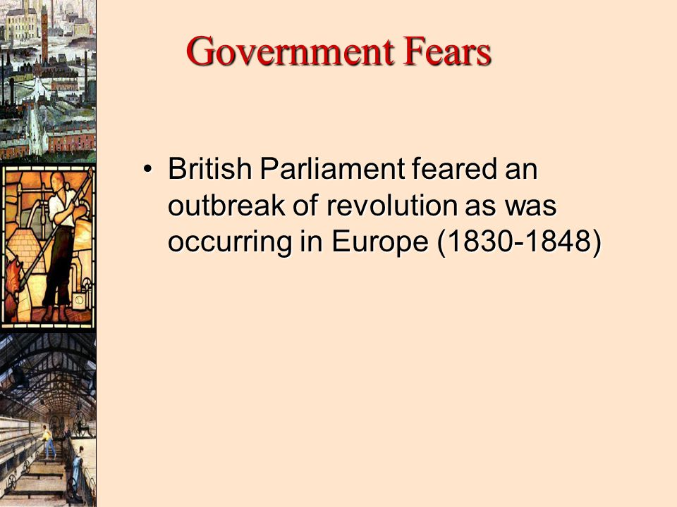 Government Fears British Parliament feared an outbreak of revolution as was occurring in Europe (1830-1848)British Parliament feared an outbreak of revolution as was occurring in Europe (1830-1848)