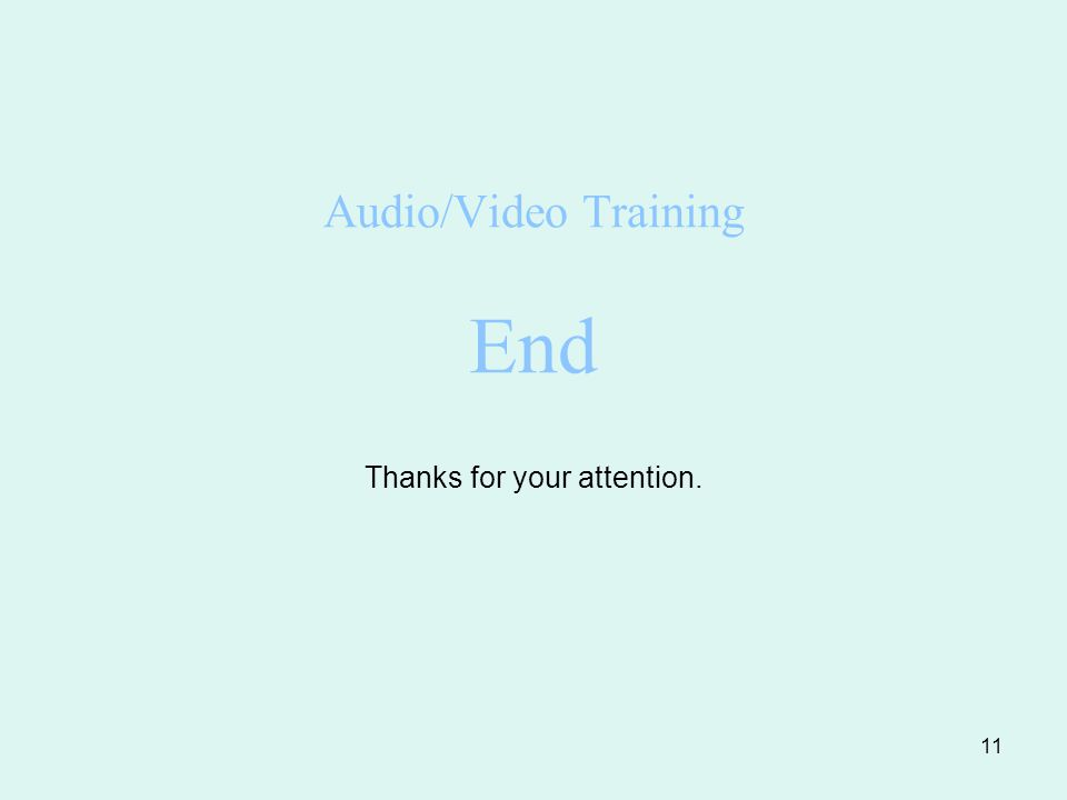 11 Audio/Video Training End Thanks for your attention.