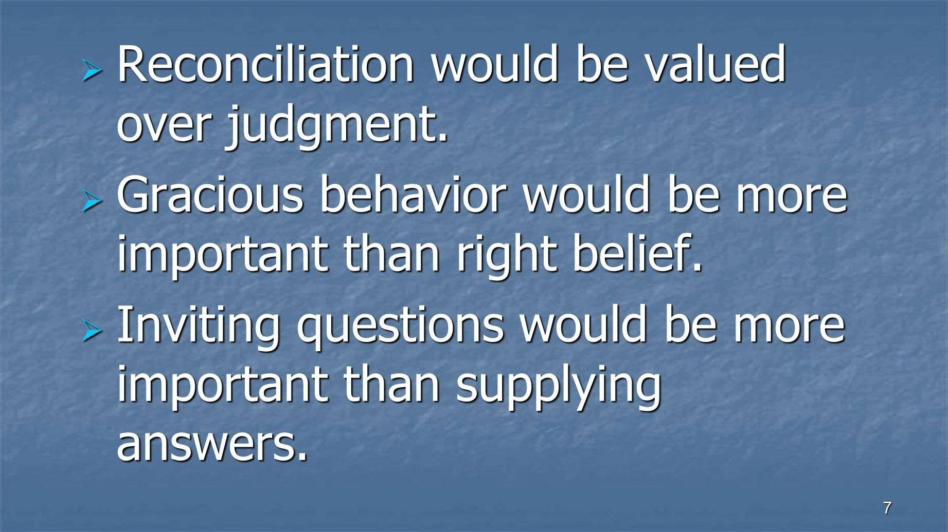 7  Reconciliation would be valued over judgment.