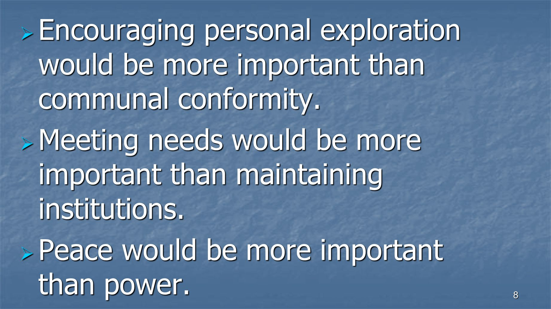 8  Encouraging personal exploration would be more important than communal conformity.