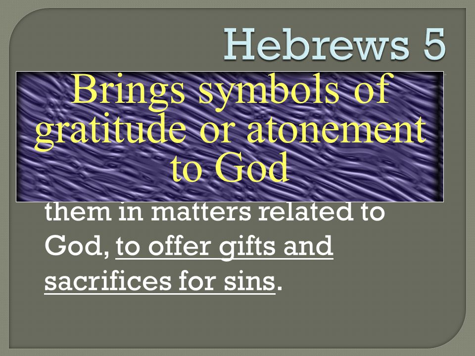 Brings symbols of gratitude or atonement to God