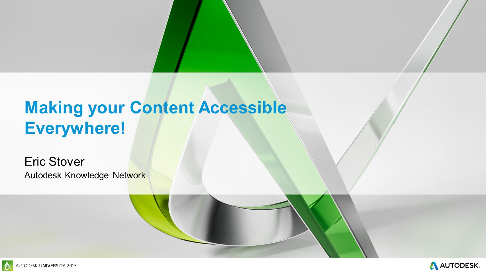 Eric Stover Autodesk Knowledge Network Making your Content Accessible Everywhere!