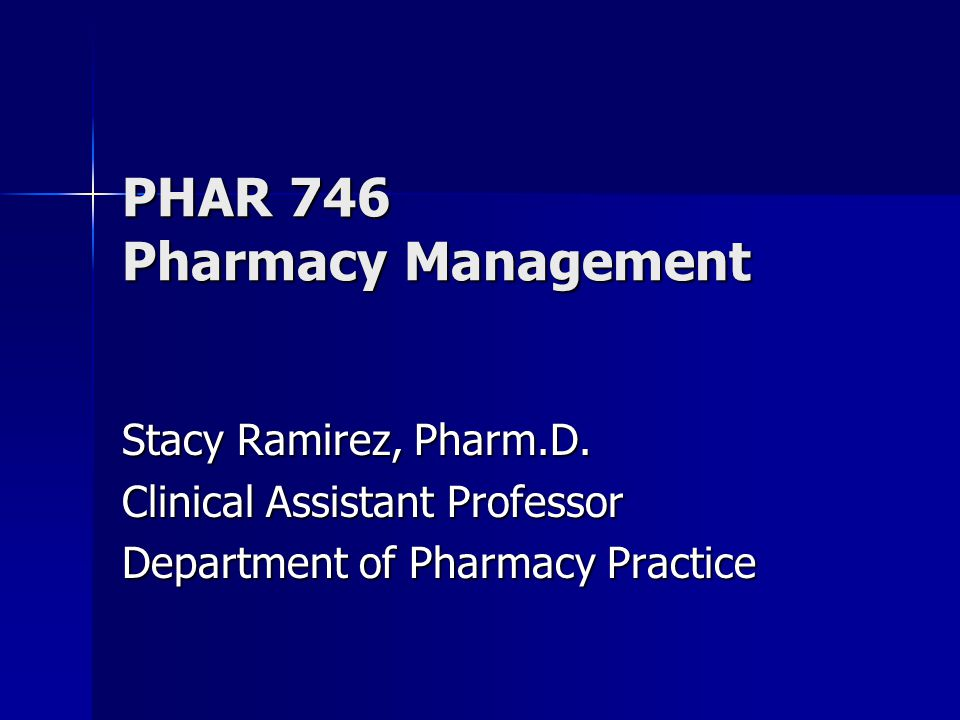 PHAR 746 Pharmacy Management Stacy Ramirez, Pharm.D.