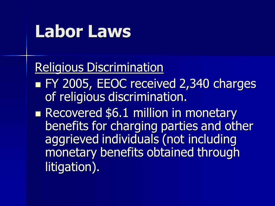 Labor Laws Religious Discrimination FY 2005, EEOC received 2,340 charges of religious discrimination.
