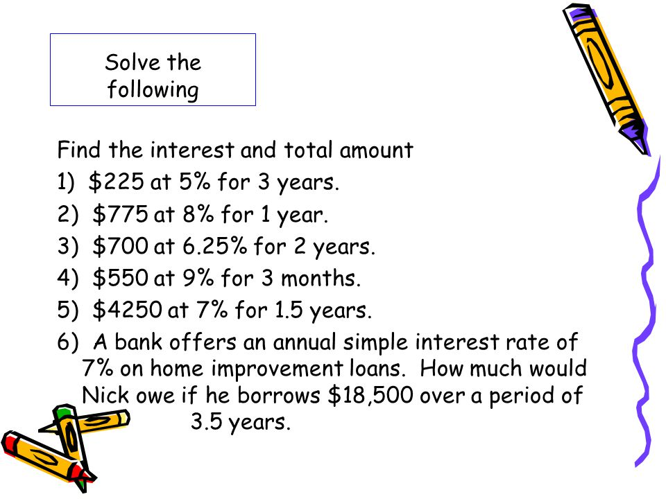 Solve the following Find the interest and total amount 1) $225 at 5% for 3 years. 2) $775 at 8% for 1 year. 3) $700 at 6.25% for 2 years. 4) $550 at 9