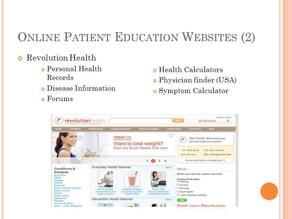 O NLINE P ATIENT E DUCATION W EBSITES (2) Revolution Health Personal Health Records Disease Information Forums Health Calculators Physician finder (USA) Symptom Calculator