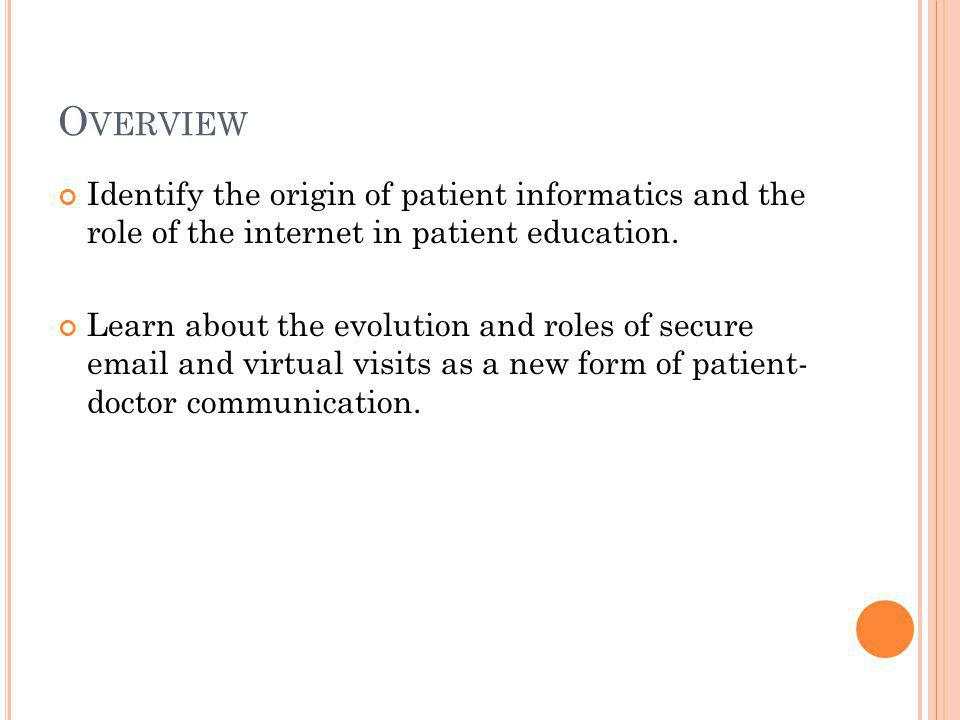 O VERVIEW Identify the origin of patient informatics and the role of the internet in patient education.