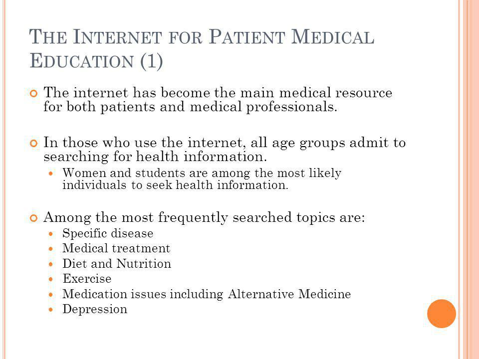 T HE I NTERNET FOR P ATIENT M EDICAL E DUCATION (1) The internet has become the main medical resource for both patients and medical professionals.