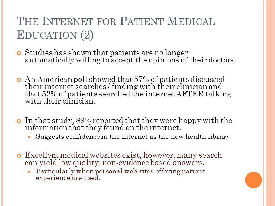 T HE I NTERNET FOR P ATIENT M EDICAL E DUCATION (2) Studies has shown that patients are no longer automatically willing to accept the opinions of their doctors.