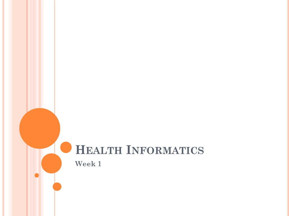 H EALTH I NFORMATICS Week 1