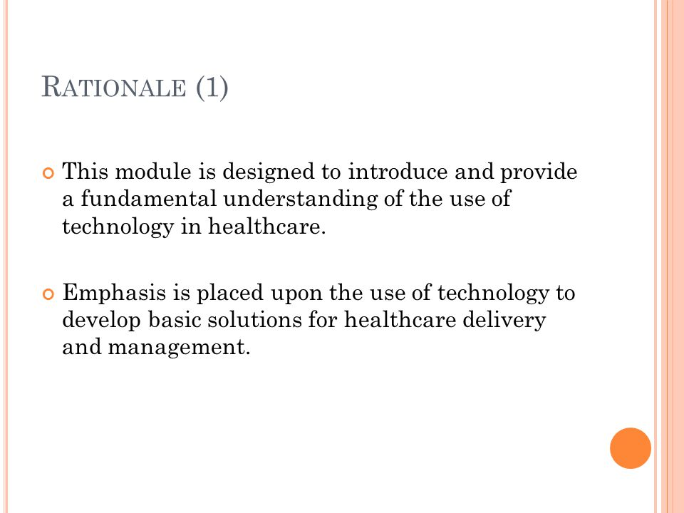 R ATIONALE (1) This module is designed to introduce and provide a fundamental understanding of the use of technology in healthcare.