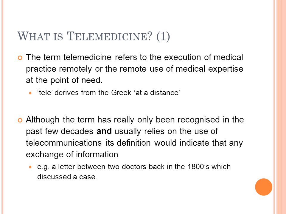 W HAT IS T ELEMEDICINE ? (1) The term telemedicine refers to the execution of medical practice remotely or the remote use of medical expertise at the