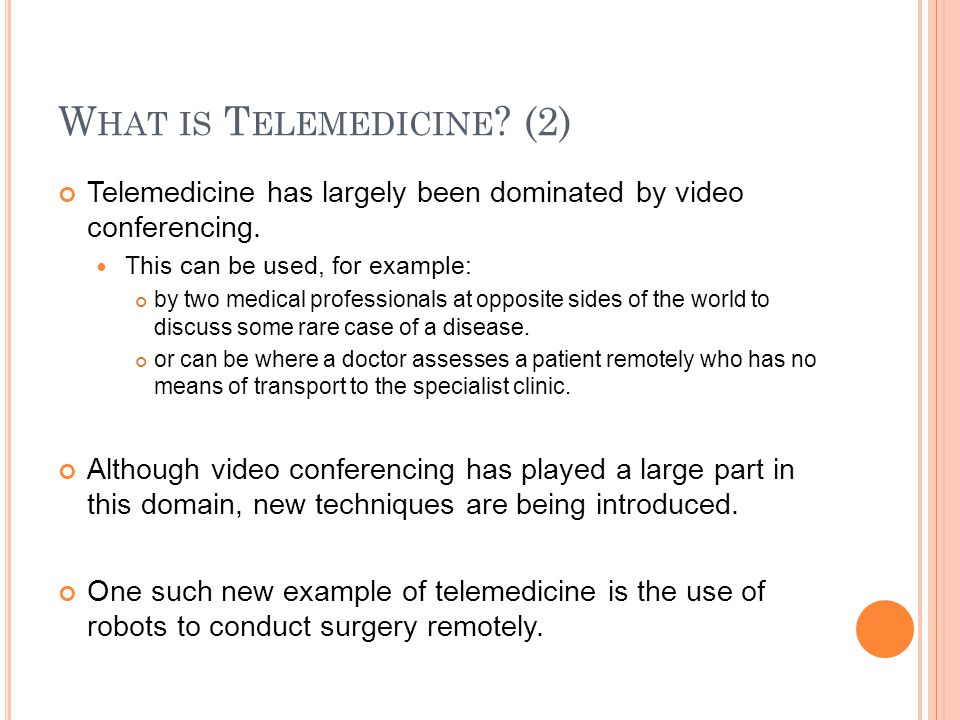 W HAT IS T ELEMEDICINE . (2) Telemedicine has largely been dominated by video conferencing.