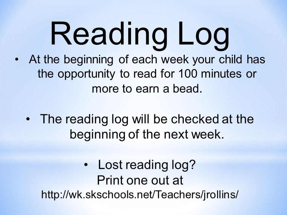 Reading Log At the beginning of each week your child has the opportunity to read for 100 minutes or more to earn a bead.