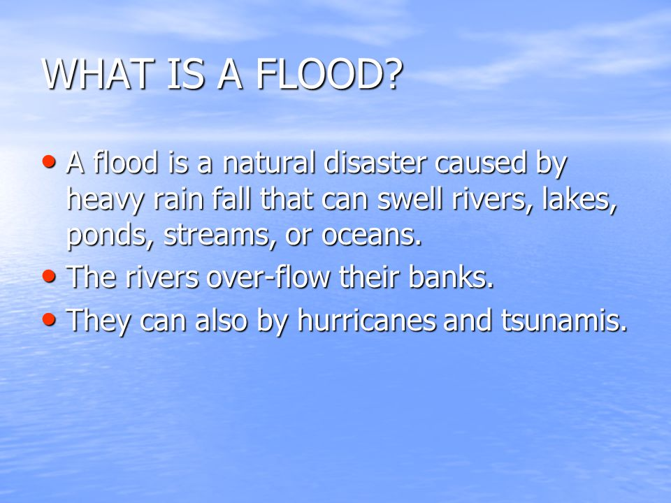 HOW IS A FLOOD FORMED.A flood can be caused by tsunamis, which are caused by earthquakes.