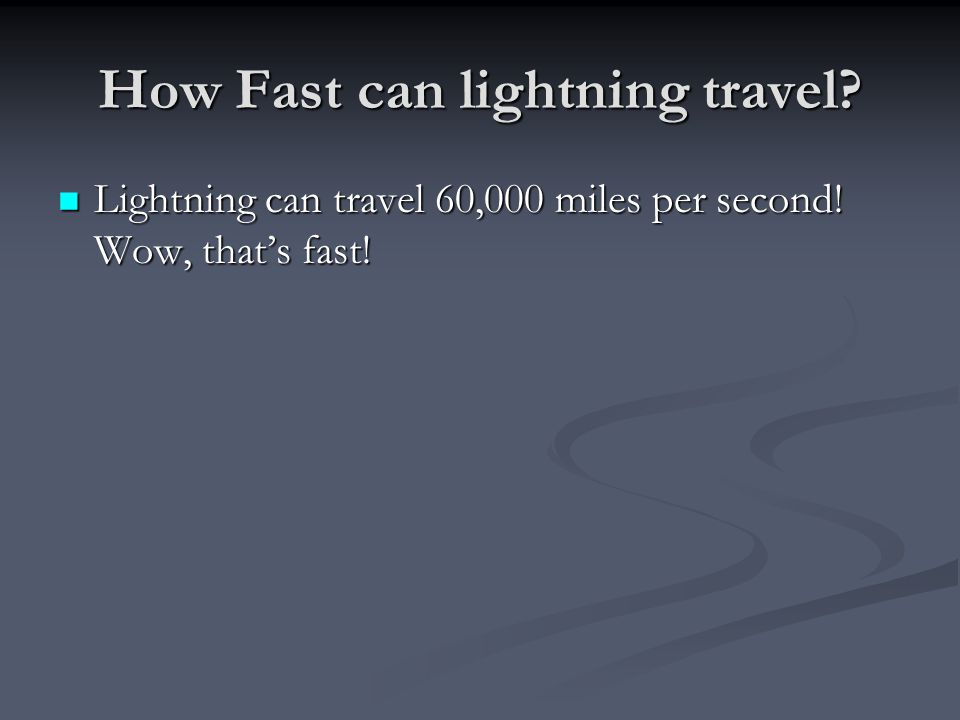 How Fast can lightning travel. Lightning can travel 60,000 miles per second.