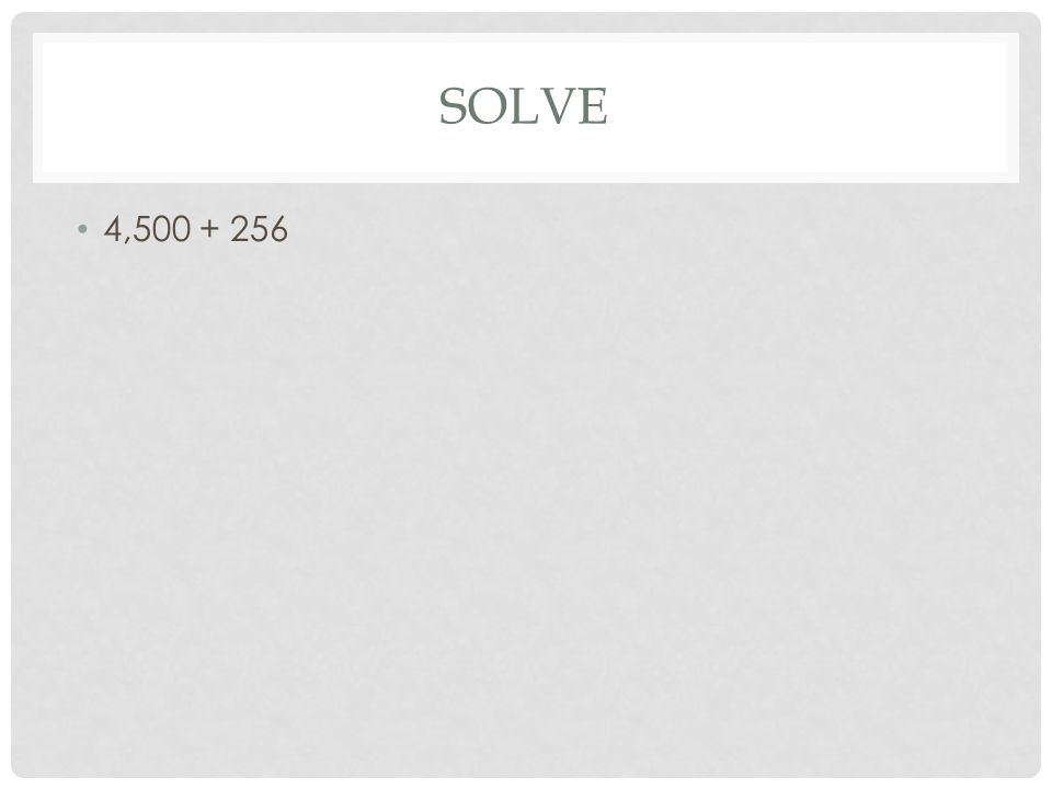 SOLVE 4,500 + 256