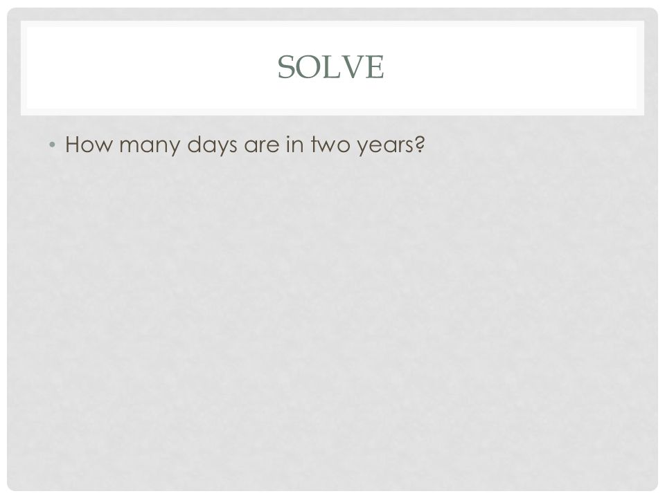 SOLVE How many days are in two years