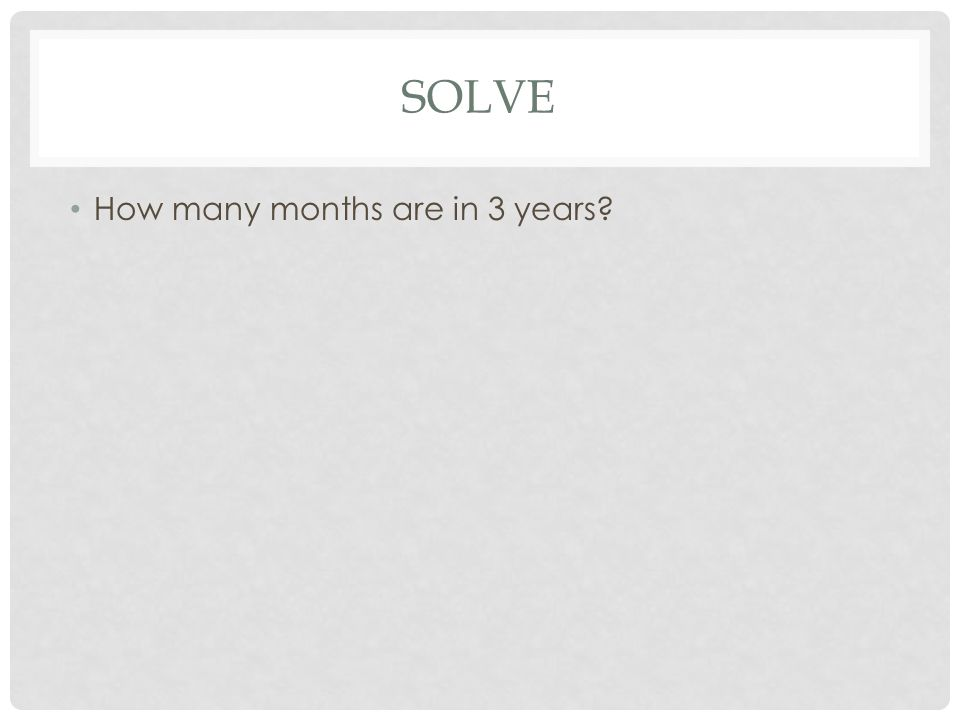 SOLVE How many months are in 3 years