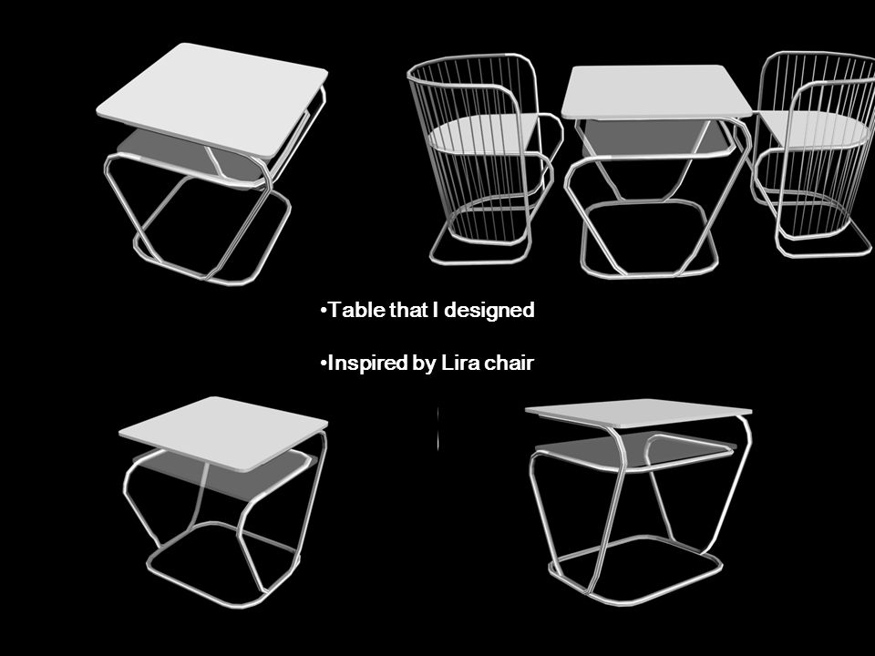 Table that I designed Inspired by Lira chair