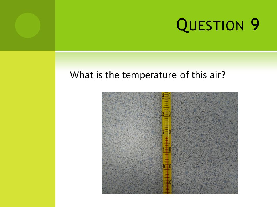 Q UESTION 9 What is the temperature of this air?
