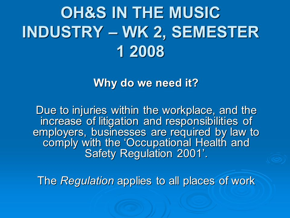 OH&S IN THE MUSIC INDUSTRY – WK 2, SEMESTER 1 2008 Why do we need it.