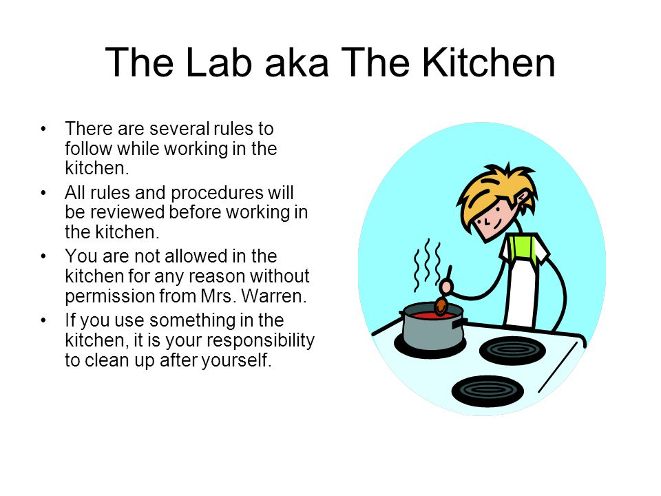 The Lab aka The Kitchen There are several rules to follow while working in the kitchen.