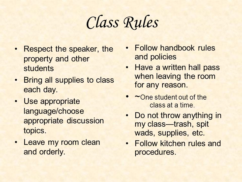 Class Rules Respect the speaker, the property and other students Bring all supplies to class each day.