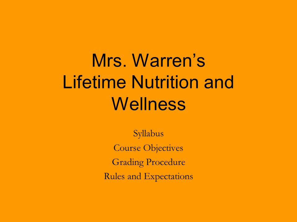 Mrs. Warren's Lifetime Nutrition and Wellness Syllabus Course Objectives Grading Procedure Rules and Expectations
