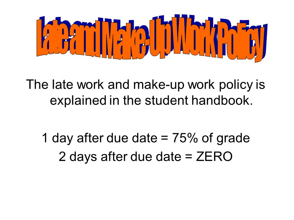 The late work and make-up work policy is explained in the student handbook.