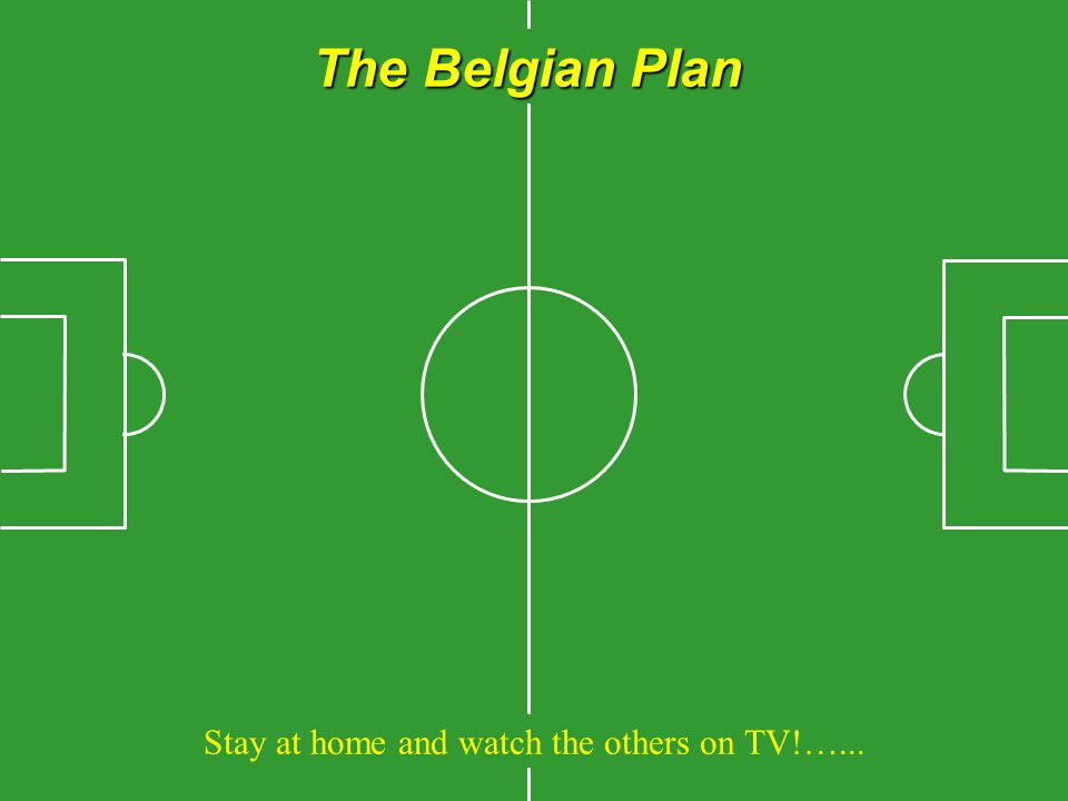 The Belgian Plan Stay at home and watch the others on TV!…...