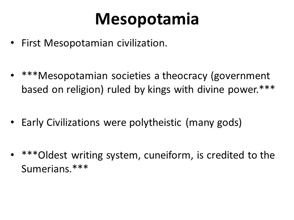 Mesopotamia First Mesopotamian civilization. ***Mesopotamian societies a theocracy (government based on religion) ruled by kings with divine power.***