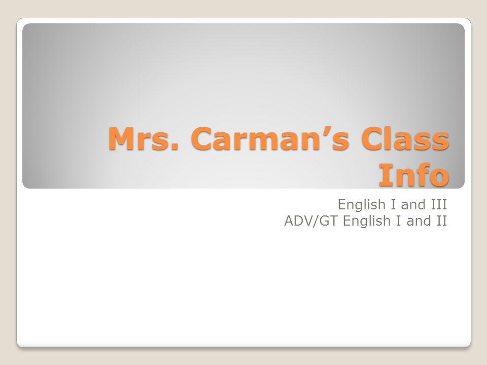 Mrs. Carman's Class Info English I and III ADV/GT English I and II