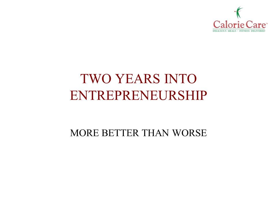 TWO YEARS INTO ENTREPRENEURSHIP MORE BETTER THAN WORSE